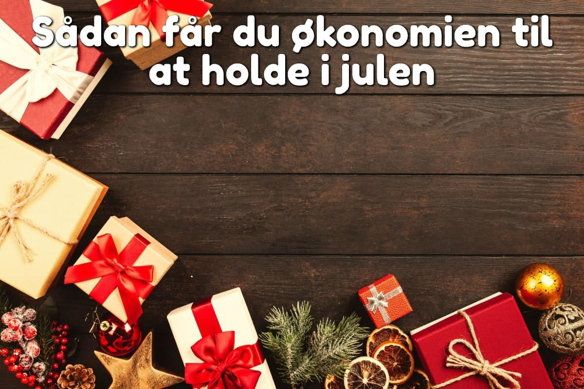 Sådan får du økonomien til at holde i julen