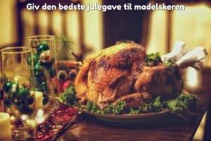 Giv den bedste julegave til madelskeren